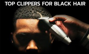 ᐈbest Clippers For Black Hair In April 2019 Review